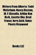 Writers from Albert : Todd Mcfarlane, Nancy Huston, W. P. Kinsella, Aritha Van Herk, Janette...
