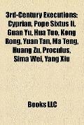 3rd-Century Executions : Cyprian, Pope Sixtus Ii, Guan Yu, Hua Tuo, Kong Rong, Yuan Tan, Ma ...