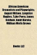 African American Dramatists and Playwrights : August Wilson, Langston Hughes, Tyler Perry, J...
