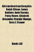 African American Essayists : Ralph Ellison, James Baldwin, Amiri Baraka, Patsy Moore, Elizab...