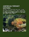 American Feminist Writers : Valerie Solanas, Angela Davis, Alice Walker, Toni Morrison, Naom...
