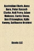Australian Chefs : Anna Gare, Peter Russell-Clarke, Neil Perry, Adam Melonas, Curtis Stone, ...