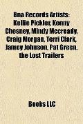 Bna Records Artists : Kellie Pickler, Kenny Chesney, Mindy Mccready, Craig Morgan, Terri Cla...