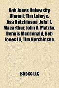 Bob Jones University Alumni : Tim Lahaye, Asa Hutchinson, John F. Macarthur, John A. Matzko,...