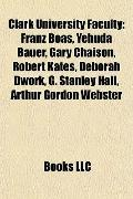 Clark University Faculty : Franz Boas, Yehuda Bauer, Gary Chaison, Robert Kates, Debórah Dwo...