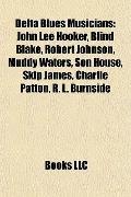 Delta Blues Musicians : John Lee Hooker, Blind Blake, Robert Johnson, Muddy Waters, Son Hous...