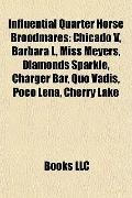 Influential Quarter Horse Broodmares : Chicado V, Barbara L, Miss Meyers, Diamonds Sparkle, ...