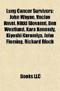 Lung Cancer Survivors : John Wayne, Václav Havel, Nikki Giovanni, Ben Westlund, Kara Kennedy...