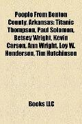 People from Benton County, Arkansas : Titanic Thompson, Paul Solomon, Betsey Wright, Kevin C...