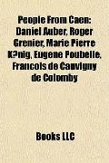 People from Caen : Daniel Auber, Roger Grenier, Marie Pierre KSnig, Eugène Poubelle, Françoi...