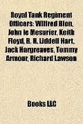 Royal Tank Regiment Officers : Wilfred Bion, John le Mesurier, Keith Floyd, B. H. Liddell Ha...