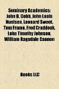 Seminary Academics : John B. Cobb, John Louis Nuelsen, Leonard Sweet, Tom Frame, Fred Craddo...