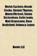 Welsh Cyclists : Nicole Cooke, Geraint Thomas, Jimmy Michael, Simon Richardson, Colin Lewis,...