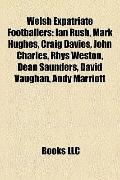 Welsh Expatriate Footballers : Ian Rush, Mark Hughes, Craig Davies, John Charles, Rhys Westo...