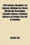 1533 Births : Elizabeth I of England, William the Silent, Michel de Montaigne, Theodor Zwing...