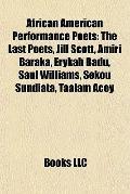 African American Performance Poets : The Last Poets, Jill Scott, Amiri Baraka, Erykah Badu, ...