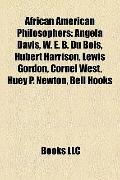 African American Philosophers : Angela Davis, W. E. B. du Bois, Hubert Harrison, Lewis Gordo...