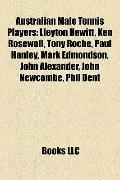 Australian Male Tennis Players : Lleyton Hewitt, Ken Rosewall, Tony Roche, Paul Hanley, Mark...