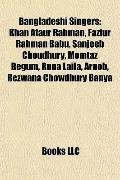 Bangladeshi Singers : Khan Ataur Rahman, Fazlur Rahman Babu, Sanjeeb Choudhury, Momtaz Begum...