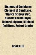 Bishops of Dunblane : Clement of Dunblane, Walter de Coventre, Nicholas de Balmyle, Robert L...