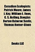 Canadian Ecologists : Patrick Moore, James J. Kay, William E. Rees, C. S. Holling, Douglas B...