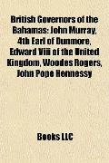 British Governors of the Bahamas : John Murray, 4th Earl of Dunmore, Edward Viii of the Unit...