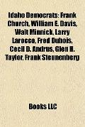 Idaho Democrats : Frank Church, William E. Davis, Walt Minnick, Larry Larocco, Fred Dubois, ...