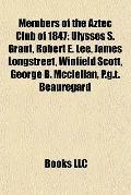 Members of the Aztec Club Of 1847 : Ulysses S. Grant, Robert E. Lee, James Longstreet, Winfi...