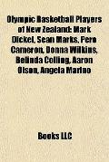 Olympic Basketball Players of New Zealand : Mark Dickel, Sean Marks, pero Cameron, Donna Wil...