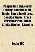 Pepperdine University Faculty : Kenneth Starr, Daniel Pipes, David Levy, Douglas Kmiec, Bruc...