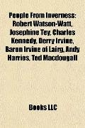 People from Inverness : Robert Watson-Watt, Josephine Tey, Charles Kennedy, Derry Irvine, Ba...