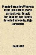 Premio Cervantes Winners : Jorge Luis Borges, Mario Vargas Llosa, Octavio Paz, Augusto Roa B...