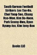 South Korean Football Strikers : Lee Tae-Ho, Choi Yong-Soo, Chung Hae-Won, Kim Do-Hoon, Park...