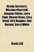 Stroke Survivors : Winston Churchill, Jacques Chirac, Larry Flynt, Sharon Stone, Cary Grant,...