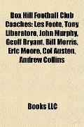 Box Hill Football Club Coaches : Les Foote, Tony Liberatore, John Murphy, Geoff Bryant, Bill...