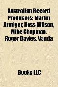 Australian Record Producers : Martin Armiger, Ross Wilson, Mike Chapman, Roger Davies, Vanda