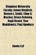 Chapman University Faculty : James Blaylock, Vernon L. Smith, Tibor R. Machan, Bruce Dehning...