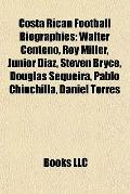 Costa Rican Football Biographies : Walter Centeno, Roy Miller, Júnior Díaz, Steven Bryce, Do...
