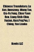 Chinese Translators : Lu Xun, Xuanzang, Wang Tao, Gia-Fu Feng, Chao Yuen Ren, Liang Shih-Chi...