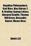 Hegelian Philosophers : Karl Marx, Max Stirner, F. H. Bradley, György Lukács, Giovanni Genti...