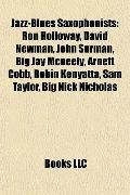 Jazz-Blues Saxophonists : Ron Holloway, David Newman, John Surman, Big Jay Mcneely, Arnett C...