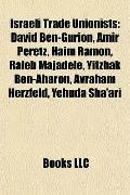 Israeli Trade Unionists : David Ben-Gurion, Amir Peretz, Haim Ramon, Raleb Majadele, Yitzhak...