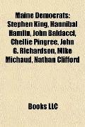 Maine Democrats : Stephen King, Hannibal Hamlin, John Baldacci, Chellie Pingree, John G. Ric...