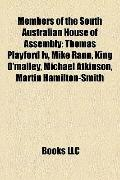 Members of the South Australian House of Assembly : Thomas Playford Iv, Mike Rann, King O'ma...