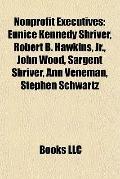 Nonprofit Executives : Eunice Kennedy Shriver, Robert B. Hawkins, Jr. , John Wood, Sargent S...
