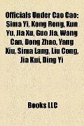 Officials under Cao Cao : Sima Yi, Kong Rong, Xun Yu, Jia Xu, Guo Jia, Wang Can, Dong Zhao, ...