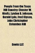 People from the Texas Hill Country : Chester W. Nimitz, Lyndon B. Johnson, Gerald Lyda, Fred...