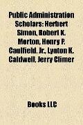 Public Administration Scholars : Herbert Simon, Robert K. Merton, Henry P. Caulfield, Jr. , ...
