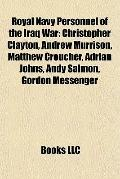 Royal Navy Personnel of the Iraq War : Christopher Clayton, Andrew Murrison, Matthew Crouche...