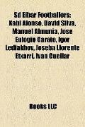 Sd Eibar Footballers : Xabi Alonso, David Silva, Manuel Almunia, José Eulogio Gárate, Igor L...